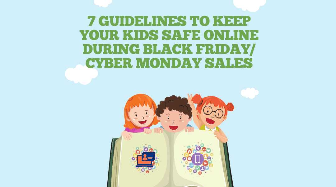 7 GUIDELINES TO KEEP YOUR KIDS SAFE ONLINE